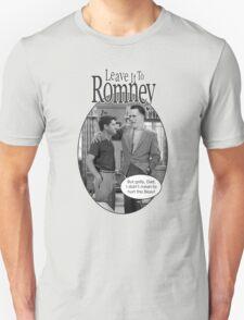 Leave it to Romney b&w Unisex T-Shirt