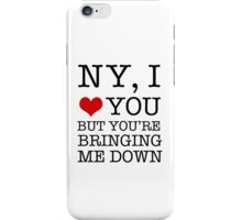 New York, I Love You But You're Bringing Me Down iPhone Case/Skin