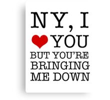 New York, I Love You But You're Bringing Me Down Canvas Print