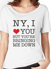 New York, I Love You But You're Bringing Me Down Women's Relaxed Fit T-Shirt