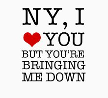 New York, I Love You But You're Bringing Me Down T-Shirt