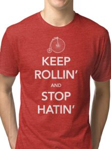 Keep Rollin' and Stop Hatin' Tri-blend T-Shirt