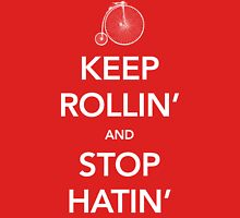 Keep Rollin' and Stop Hatin' Unisex T-Shirt