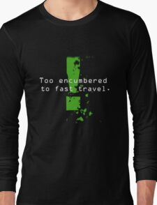 Too Encumbered to Fast Travel Long Sleeve T-Shirt