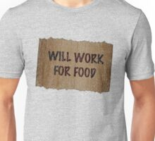 Will Work For Food - Cardboard Sign Unisex T-Shirt