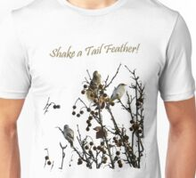 Shake a Tail Feather Tee Shirt or Hoodie Unisex T-Shirt
