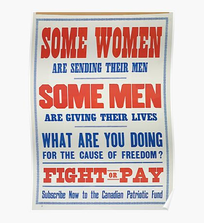 Some women are sending their men Some men are giving their lives What are you doing for the cause of freedom Fight or pay Subscribe now to the Canadian Patriotic Fund Poster