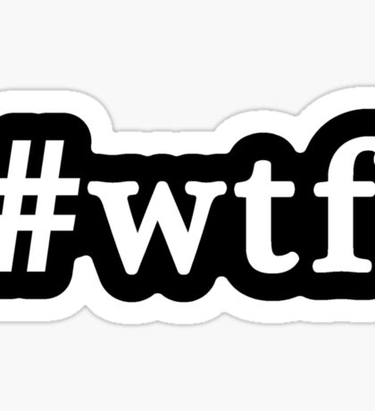 WTF - Hashtag - Black & White Sticker