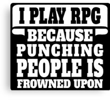 I Play RPG Because Punching People Is Frowned Upon Canvas Print