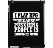 I Play RPG Because Punching People Is Frowned Upon iPad Case/Skin