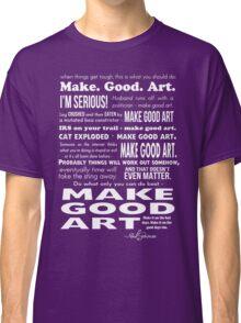 Make Good Art - Neil Gaiman quote (dark) Classic T-Shirt