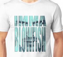 Blowfishin this up!!! Unisex T-Shirt