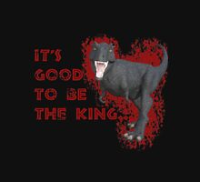 Good To Be The King Unisex T-Shirt