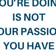 If what you're doing is not your passion, you have nothing to lose Sticker