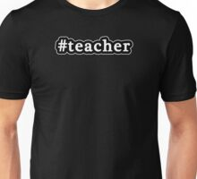 Teacher - Hashtag - Black & White Unisex T-Shirt