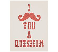 I Mustache You A Question Photographic Print