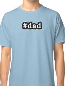 Dad - Hashtag - Black & White Classic T-Shirt