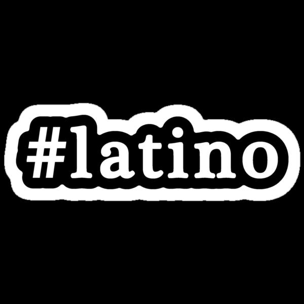 Latino - Hashtag - Black & White by graphix