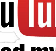 Youtube ruined my life Sticker