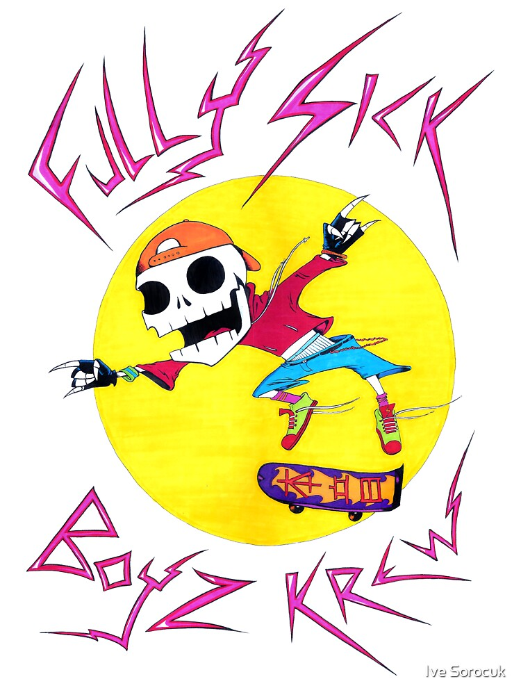 Fully Sick Boyz Krew! print by Ive Sorocuk