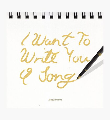 I Want To Write You A Song Photographic Print