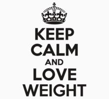 Keep Calm and Love WEIGHT Kids Clothes