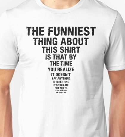 The Funniest thing  Unisex T-Shirt