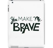 You Make Me Brave iPad Case/Skin