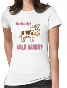 Cold Hands Cow Womens Fitted T-Shirt