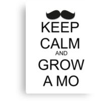 KEEP CALM AND GROW A MO 2 Canvas Print