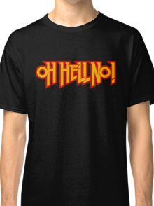Oh Hell NO! Classic T-Shirt