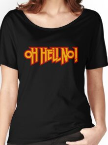 Oh Hell NO! Women's Relaxed Fit T-Shirt