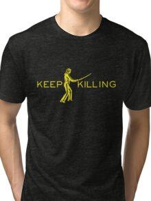 Keep Killing Tri-blend T-Shirt