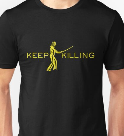 Keep Killing Unisex T-Shirt