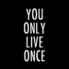 You Only Live Once by Malik Earnest
