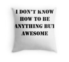 I Don't Know How To Be Anything But Awesome Throw Pillow