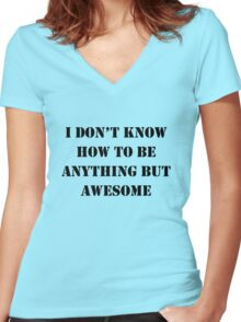 I Don't Know How To Be Anything But Awesome Women's Fitted V-Neck T-Shirt