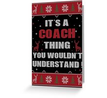 It's A Coach Thing You Wouldn't Understand Ugly Christmas Printed Tee. Greeting Card