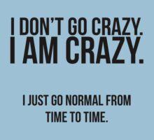 I don't go crazy, I am crazy by MeisWaffles