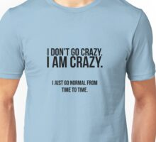 I don't go crazy, I am crazy Unisex T-Shirt