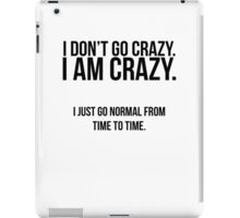 I don't go crazy, I am crazy iPad Case/Skin