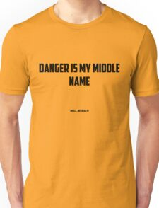 Danger Is my Middle name  (well... not really) Unisex T-Shirt