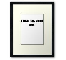 Danger Is My Middle Name Framed Print