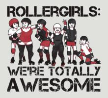 Rollergirls: WE'RE TOTALLY AWESOME by Jessica King