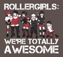 Rollergirls: WE'RE TOTALLY AWESOME by Jessica E Pattison