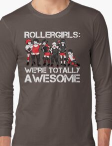 Rollergirls: WE'RE TOTALLY AWESOME Long Sleeve T-Shirt
