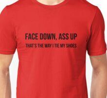 Face down, Ass up Unisex T-Shirt