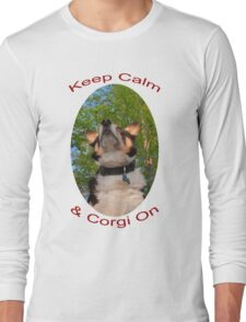 Keep Calm & Corgi On Long Sleeve T-Shirt
