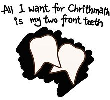 All I want for Christmas is my two front teeth by TearsFromVenus