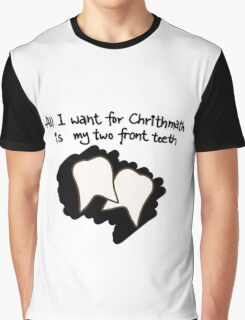 All I want for Christmas is my two front teeth Graphic T-Shirt